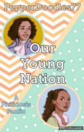 Our Young Nation {A Philidosia Fanfic} by PepperDoodles77