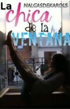 La Chica De La Ventana.     (PAUSADA) by RuggarolLove123