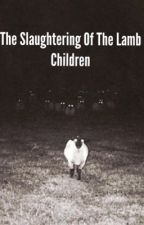 The Slaughtering Of The Lamb Children  by ForgottenSins101
