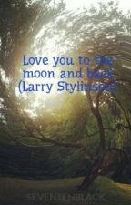 Love you to the moon and back (Larry Stylinson) by SEVENTENBLACK
