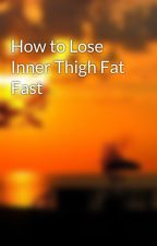 How to Lose Inner Thigh Fat Fast by nathanialync718