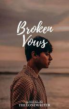 Broken Vows ✔ by thelonewriter_