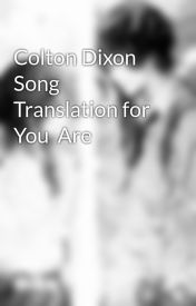 Colton Dixon Song Translation for You  Are by Lost_In_Atlantis