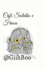 Café,Solidão e Frases 🌻 by GibsBoo