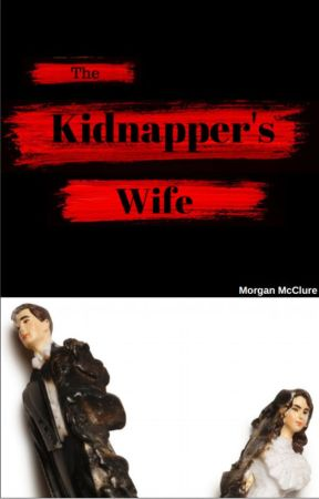 The Kidnapper's Wife by morganjmcclure