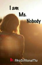 I Am Ms. Nobody (One-shot) by AkoSiAlonaMU