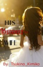 His Mysterious Wife (#Wattys2017) by Tsukino_Kimiko