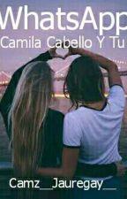 WhatsApp || Camila Cabello Y Tu (Edición) by Camz__Jauregay__