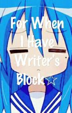 For When I Have Writer's Block☆ by CarKat15