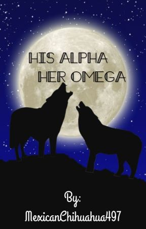 His Alpha Her Omega  by MexicanChihuahua497