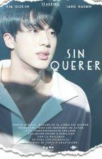 Sin querer - [Kim Seok Jin] -TERMINADA by y00ngi_