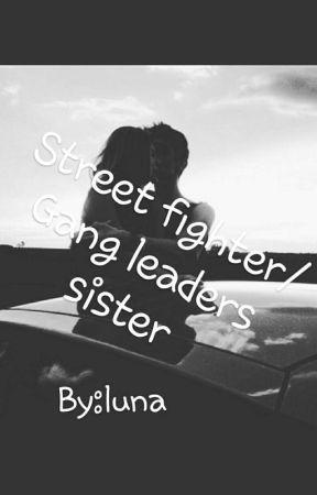 Street fighter/Gang leaders sister by luna35773