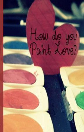 How do you Paint Love? by thevampirediaries