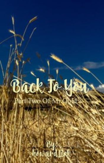 Back to you (part 2 of mr.gold)