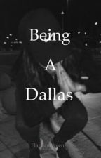 Being A Dallas (completed) by FlaminQueens