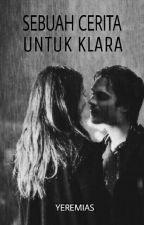 Sebuah Cerita Untuk Klara [ END ] by penulisbebas69