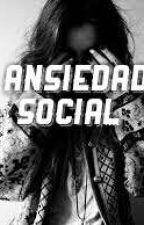 ANSIEDAD SOCIAL  by GirlOline_02