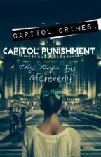Capitol Crimes, Capitol Punishment: A Hunger Games Fanfic *ON HOLD* by MockinJae