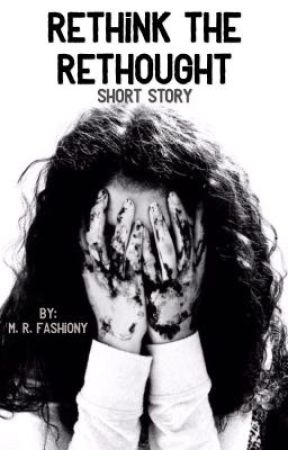 Rethink the Rethought (Short Story) by fashiony