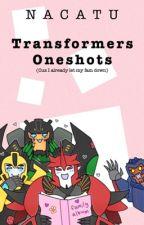 Transformers One Shots [cuz I already let my fam down]  by Nacatu