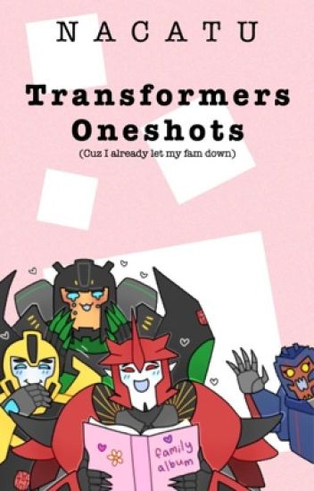 Transformers One Shots [cuz I already let my fam down] - let me Luka