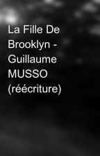 La Fille De Brooklyn - Guillaume MUSSO (réécriture) by MalikaKichenin