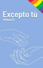 Excepto tú (PRÓXIMAMENTE) by 15Reno21