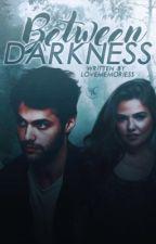 Between darkness #wattys2017 by lovememoriess