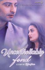 Uncontrollably Fond ~ A SwaDarsh FF by TheSweetGirlYouKnow