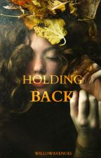 Holding Back by WillowAvenues