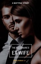 The Billionair's Ex Wife(Completed ✔) by Alpha_Mann