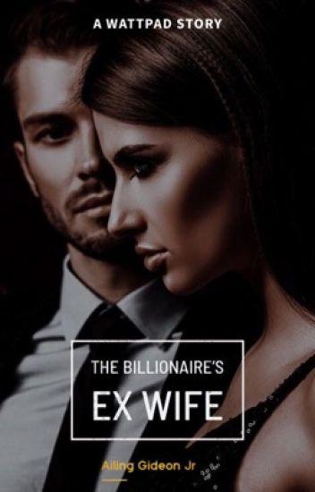 The Billionair's Ex Wife(Completed ✓) - Alpha Mann - Wattpad
