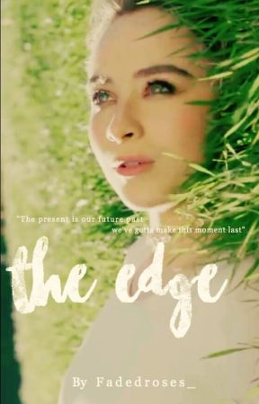 The Edge // FanFic by FadedRoses_