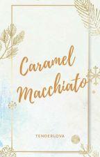 Caramel Macchiato [Sequel of Love - Plane] by Tenderlova