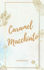 Caramel Macchiato [Sequel of Love - Plane] by Tenderlova