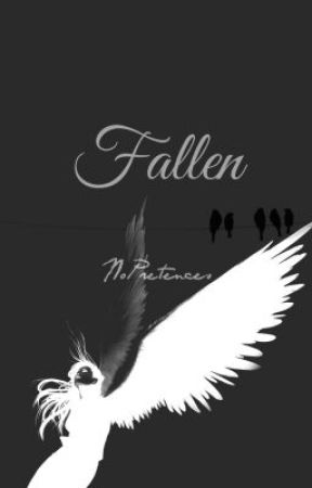 Fallen (Completed) by NoPretences