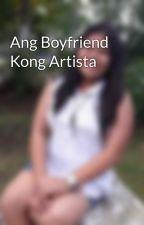 Ang Boyfriend Kong Artista by Chaabaaa