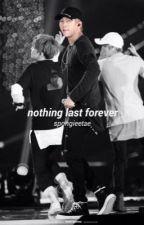 Nothing Last Forever > knj by spongieetae