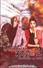 VAMPIRE'S KNIGHT 2: MEMORIES OF LOVE(SLOW UPDATE) by Nelphz_2002