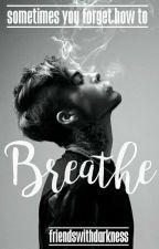 Breathe | ✓ by FriendsWithDarkness