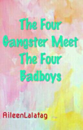 The Four Gangster Meets The Four Badboys by AileenLalatag