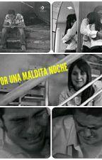 Todo por una maldita noche by MariOrtegaGonzalez7