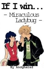 If I win... - Miraculous Ladybug by andgharad