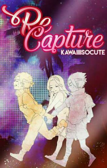 Re Capture (Naruto Time Travel Fanfiction) - yO - Wattpad