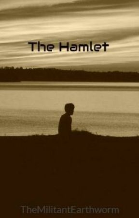 The Hamlet by TheMilitantEarthworm