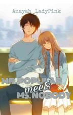 Mr. Popular meets Ms. Nobody ((SLOW UPDATE-STILL ON GOING))  by Anayah_LadyPink