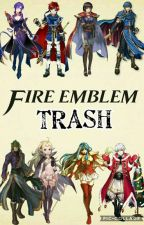 Fire Emblem Trash by IzayaTrash