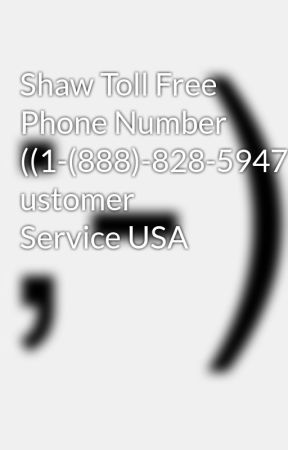 Shaw Toll Free Phone Number ((1-(888)-828-5947)) ustomer Service USA by scarlettj091