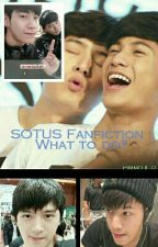 SOTUS Fanfiction : What to do? [SEQUEL OF WHO ARE YOU - ON HOLD] by pimmojito