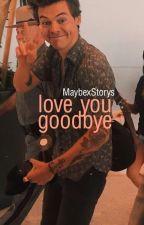 Love You Goodbye    Larry Stylinson FF by MaybexStorys